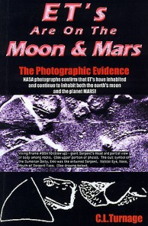Extraterrestrials Are on the Moon and Mars!: The Photographic Evidence - C.L. Turnage