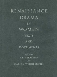 Renaissance Drama by Women: Texts and Documents - Susan P. Cerasano, Marion Wynne-Davies