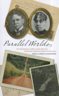 Parallel Worlds: The Remarkable Gibbs-Hunts and the Enduring (In)Significance of Melanin - Adele Logan Alexander