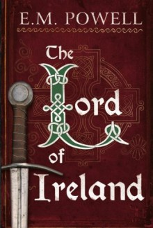 The Lord of Ireland (The Fifth Knight Series) - E.M. Powell