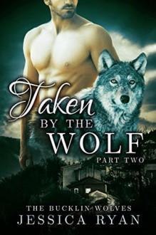Taken By The Wolf: Part 2 - Jessica Ryan