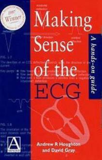 Making Sense of the ECG - Andrew Houghton, David Gray