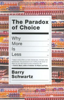 The Paradox of Choice: Why More Is Less - Barry Schwartz
