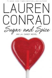 Sugar and Spice: An L.A. Candy Novel - Lauren Conrad