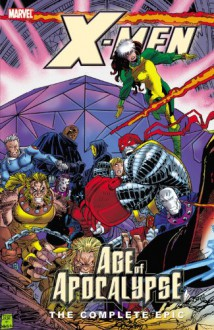 X-Men: The Complete Age of Apocalypse Epic, Book 3 - Scott Lobdell, Warren Ellis, Jeph Loeb, John Francis Moore, Adam Kubert, Carlos Pacheco, Andy Kubert