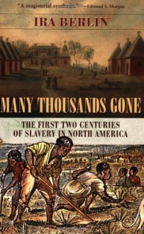Many Thousands Gone: The First Two Centuries of Slavery in North America - Ira Berlin