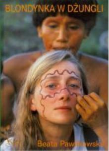 Blondynka w dżungli - Beata Pawlikowska