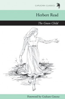 The Green Child (Capuchin Classics) - Herbert Read