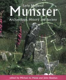 Early Medieval Munster - John Sheehan, Sheehan John A., Michael A. Monk, Michael Monk