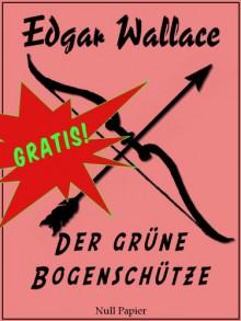 Der grüne Bogenschütze - Edgar Wallace