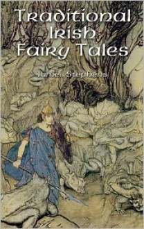 Traditional Irish Fairy Tales - James Stephens,Arthur Rackham