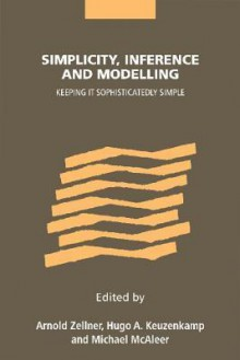 Simplicity, Inference and Modelling: Keeping It Sophisticatedly Simple - Arnold Zellner