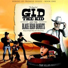 The Legend of Gid the Kid and the Black Bean Bandits - Christopher Miller
