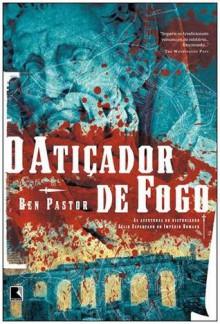 O Atiçador de Fogo (As Aventuras do Historiador Aélio Espartano, #2) - Ben Pastor