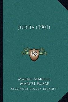 Judita (1901) - Marko Marulić, Marcel Kusar, Petar Kasandric