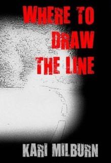 Where To Draw The Line - Kari Milburn