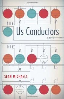 Us Conductors: A Novel - Sean Michaels