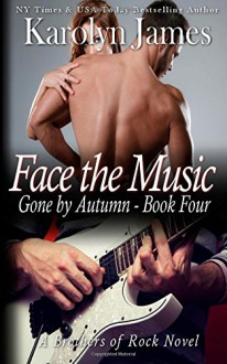 Face the Music (Gone by Autumn Book Four) (A Brothers of Rock Novel) - Karolyn James