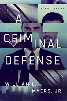 A Criminal Defense - William L. Myers Jr.