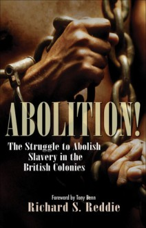 Abolition!: The Struggle to Abolish Slavery in the British Colonies - Richard Reddie