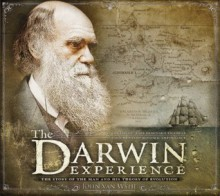 The Darwin Experience: The Story of the Man and His Theory of Evolution - John Van Wyhe