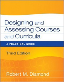 Designing and Assessing Courses and Curricula: A Practical Guide - Robert M. Diamond