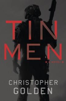 Tin Men: A Novel - Christopher Golden