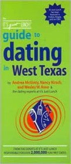 The It's Just Lunch Guide to Dating in West Texas - Andrea McGinty, Nancy Kirsch, Wesley W. Rose