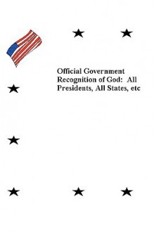 Official Government Recognition of God: All Presidents, All States, Etc - Kenneth Clifton