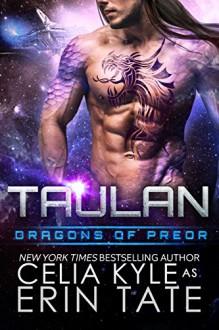 Taulan (Scifi Alien Weredragon Romance) (Dragons of Preor Book 2) - Celia Kyle,Erin Tate