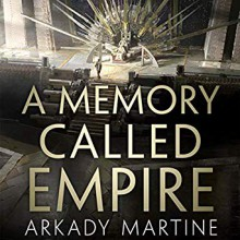 A Memory Called Empire (Teixcalaan #1) - Arkady Martine