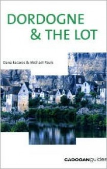 Dordogne & the Lot, 3rd - Dana Facaros, Dana Facaros
