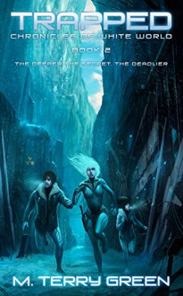 Trapped (Chronicles of White World Book 2): A Dystopian Science-Fiction Thriller - M. Terry Green