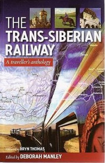 The Trans Siberian Railway: A Traveller's Anthology - Deborah Manley