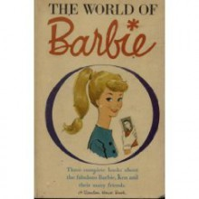 The World of Barbie: Three Complete Books about the Fabulous Barbie, Ken, and Their Many Friends - Cynthia Lawrence & Bette Lou Maybee