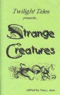 Strange Creatures - Tina L. Jens, Bill Breedlove, Robin Reed, T. Diane Statton, Carrie Channell, Andrea Dubnick, Paul McComas, Merril Miller, Martin Mundt, Yvonne Navarro, Jeff Osier