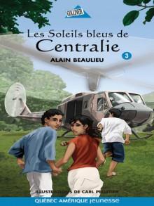 Les Soleils bleus de Centralie - Alain Beaulieu