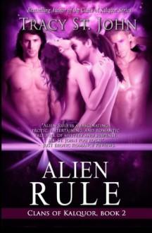 Alien Rule (Clans of Kalquor) (Volume 2) by Tracy St. John (2013-12-16) - Tracy St. John