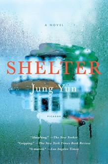 Shelter: A Novel - Jung Yun