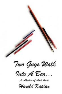 Two Guys Walk Into a Bar . . . - Harold Kaplan