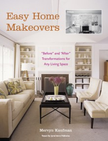 "Easy Home Makeovers: ""Before"" and ""After"" Transformations for Any Living Space - Mervyn Kaufman"