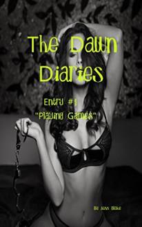 The Dawn Diaries Entry 1: Playing Games - Jess Blake, Jennifer Dembiczak, Gypsy Heart Editing