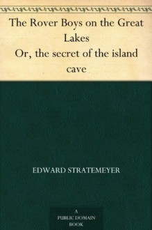 The Rover Boys on the Great Lakes Or, the secret of the island cave - Edward Stratemeyer