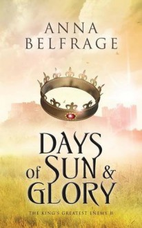Days of Sun and Glory: The King's Greatest Enemy #2 - Anna Belfrage