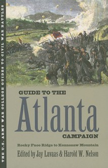 Guide to the Atlanta Campaign: Rocky Face Ridge to Kennesaw Mountain - Jay Luvaas