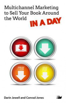 Multichannel Marketing to Sell Your Book Around the World in a Day - Conrad Jones, Darin Jewell