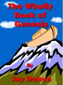 The Wholly Book of Genesis - Jay Dubya
