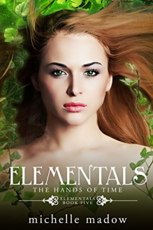 Elementals 5: The Hands of Time - Michelle Madow