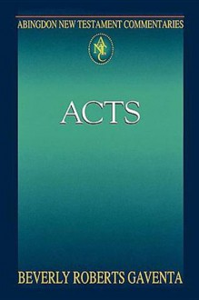 Abingdon New Testament Commentary - Acts (Abingdon New Testament Commentaries) - Beverly Roberts Gaventa