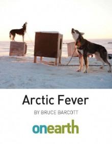 Arctic Fever - Bruce Barcott